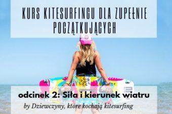 Kurs kitesurfingu dla zupełnie początkujących. Odc. 2: Siła i kierunek wiatru